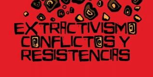 Extractivismo. Conflictos y resistencias