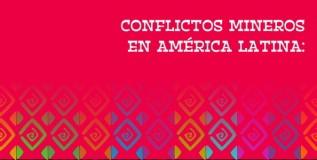 Conflictos mineros en América Latina: extracción, saqueo y agresión. Estado de situación en 2014